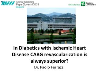 In  Diabetics  with  Ischemic Heart Disease  CABG  revascularization is always superior ?