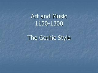 Art and Music 1150-1300 The Gothic Style