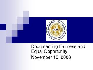 Documenting Fairness and Equal Opportunity November 18, 2008