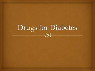 Drugs for Diabetes
