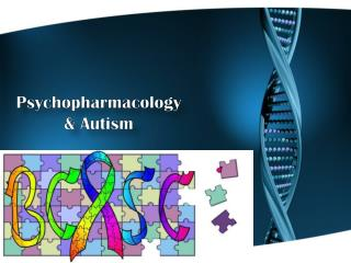 Psychopharmacology & Autism