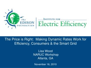 The Price is Right:  Making Dynamic Rates Work for Efficiency, Consumers & the Smart Grid