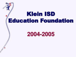 Klein ISD Education Foundation 2004-2005