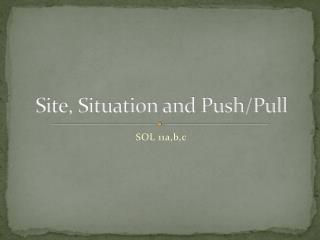 Site, Situation and Push/Pull