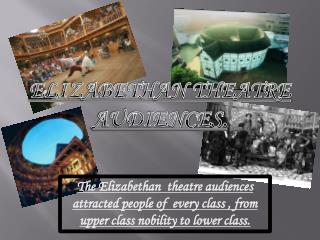 THE AUDIENCES IN  THE ERA OF THE  ELIZABETHAN TIMES