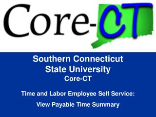 Southern Connecticut State University Core-CT  Time and Labor Employee Self Service: