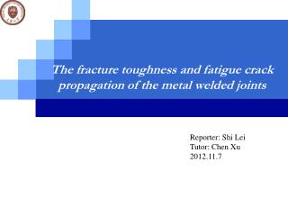 The fracture toughness and fatigue crack  propagation of the metal welded joints