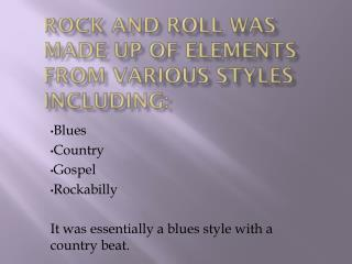 Rock and Roll was made up of elements from various styles including: