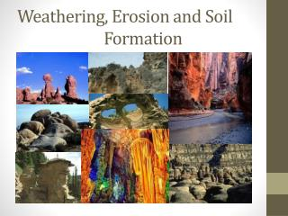 Weathering, Erosion and  Soil 				Formation