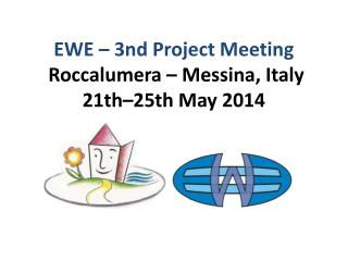 EWE – 3nd Project  Meeting Roccalumera – Messina ,  Italy 21th–25th  May  2014