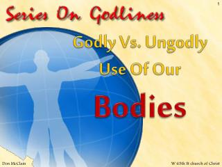 Godly Vs. Ungodly Use Of Our  Bodies