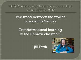 SCD Conference on Learning and Teaching  28 September 2013