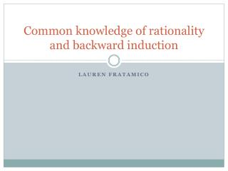 Common knowledge of rationality and backward  induction
