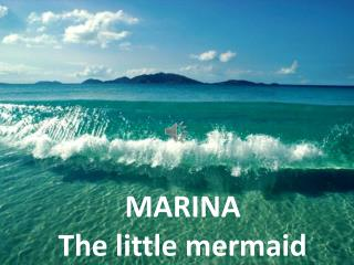 MARINA The  little mermaid