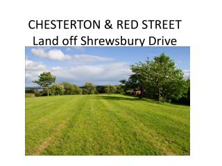 CHESTERTON & RED STREET Land off Shrewsbury Drive