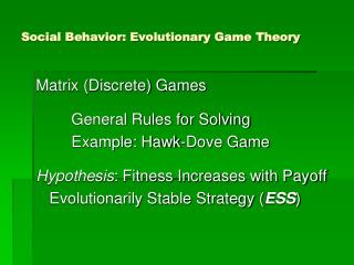 Social Behavior: Evolutionary Game Theory