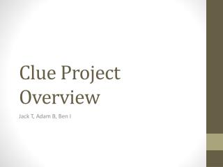 Clue Project Overview