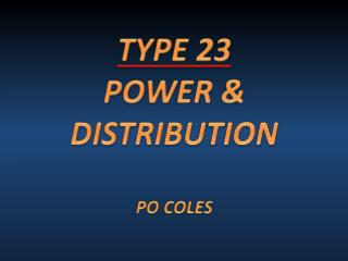 TYPE 23 POWER & DISTRIBUTION PO COLES