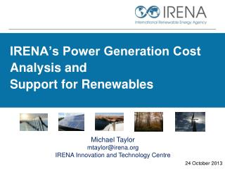 IRENA's Power Generation  Cost Analysis and  Support for Renewables