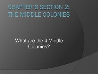Chapter 6 Section 2: The Middle Colonies