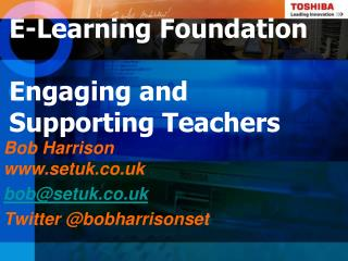E-Learning Foundation Engaging and Supporting Teachers