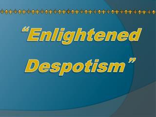 """"""" Enlightened Despotism """""""