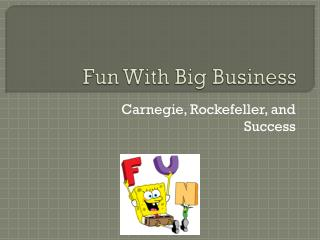 Fun With Big Business