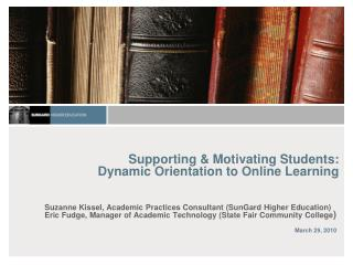 Supporting & Motivating Students: Dynamic Orientation to Online Learning