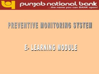 PREVENTIVE MONITORING SYSTEM  E- LEARNING MODULE