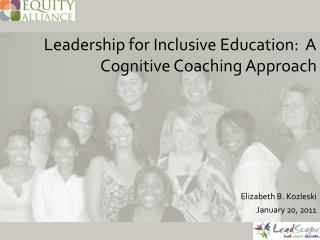 Leadership for Inclusive Education:   A Cognitive Coaching Approach