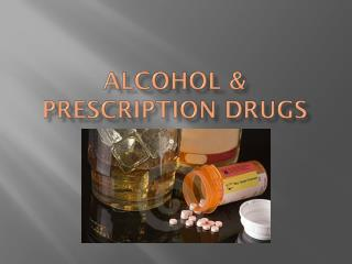 Alcohol & Prescription drugs