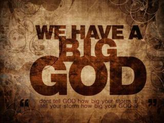 TITLE: A Big God encourages a big faith