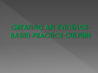 Creating an Evidence-Based Practice Culture