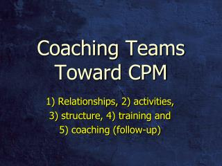 Coaching Teams Toward CPM