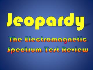 The Electromagnetic Spectrum Test Review