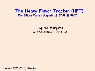 The Heavy Flavor Tracker (HFT) The Silicon Vertex Upgrade of STAR @ RHIC Spiros  Margetis