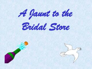 A Jaunt to the Bridal Store
