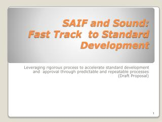 SAIF and Sound:  Fast Track  to Standard Development