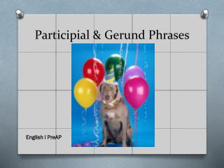 Participial & Gerund Phrases