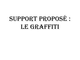Support proposé : le GRAFFITI