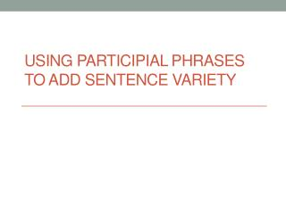 Using Participial Phrases to add sentence variety