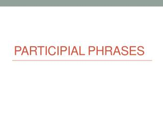 P articipial Phrases