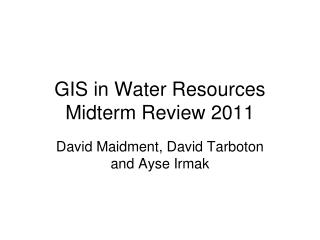 GIS in Water Resources Midterm Review 2011