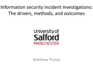 Information security incident investigations:  The drivers , methods,  and outcomes