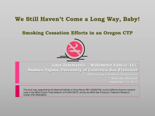 We Still Haven't Come a Long Way, Baby! Smoking Cessation Efforts in an Oregon CTP
