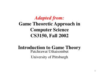Adapted from: Game Theoretic Approach in Computer Science CS3150, Fall 2002 Introduction to Game Theory