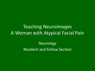 Teaching  Neuro Images A Woman with Atypical Facial Pain
