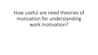 How useful are need theories of motivation for understanding work motivation?