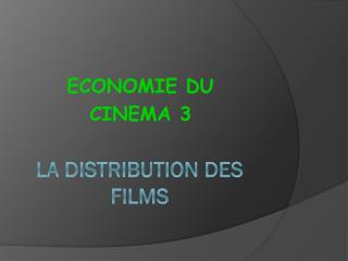LA  DISTRIBUTION DES FILMS