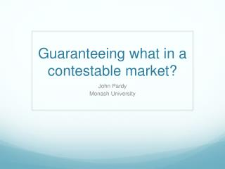 Guaranteeing what in a  contestable market?